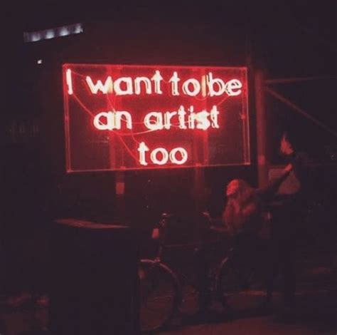 'I want to be an artist too' Neon   Neon quotes, Neon